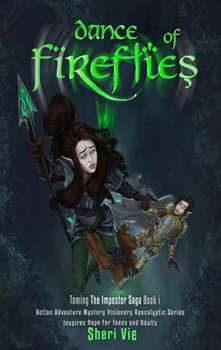 Dance of fireflies Sheri Vie action adventure fantasy mystery visionary utopian dystopian apocalyptic Book1