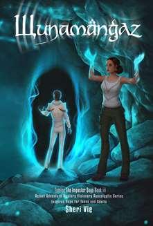 Wunamangaz Sheri Vie action adventure fantasy mystery visionary utopian dystopian apocalyptic Book 3