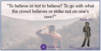 To believe or not to believe Ask Dr. Vie